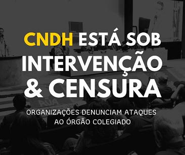 Organizações lançam nota de repúdio às intervenções no Conselho Nacional de Direitos Humanos