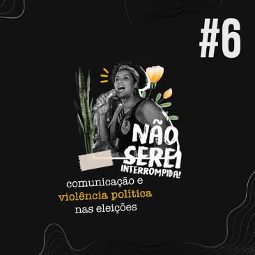 Comunicação e violência política nas eleições: ouça o sexto episódio do podcast Levante sua Voz