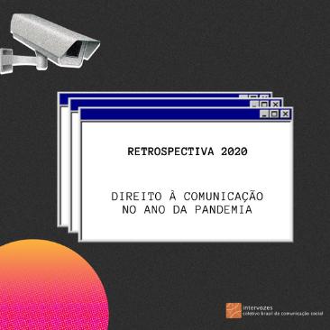 Retrospectiva: direito à comunicação no ano da pandemia