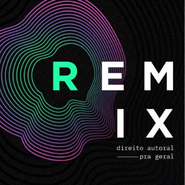 """Intervozes, InternetLab, NUREP e IBDA lançam o projeto """"Remix: Direito autoral pra geral"""""""